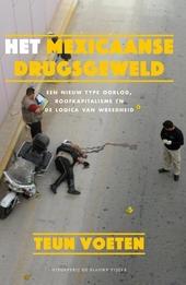Het Mexicaanse drugsgeweld : een nieuw type oorlog, roofkapitalisme en de logica van wreedheid