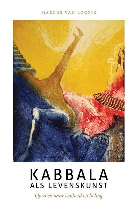 Kabbala als levenskunst : op zoek naar eenheid en heling
