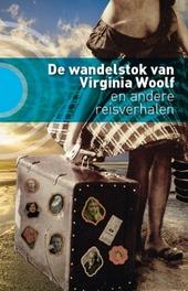 De wandelstok van Virginia Woolf : en andere reisverhalen