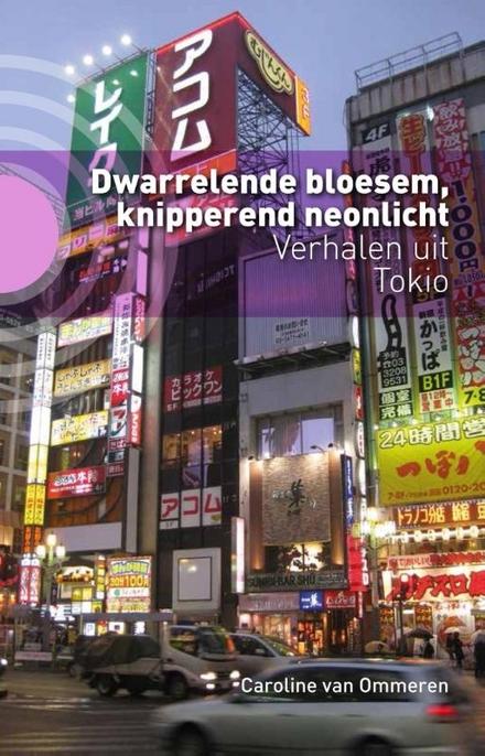Dwarrelende bloesem, knipperend neonlicht : verhalen uit Tokio
