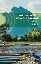 Het land onder de witte parasol : een reis door Laos