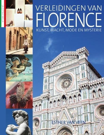 Verleidingen van Florence : kunst, macht, mode en mysterie