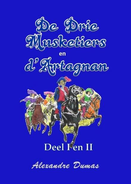 De drie musketiers en D'Artagnan. Deel I en II