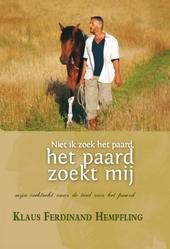 Niet ik zoek het paard, het paard zoekt mij : mijn zoektocht naar de taal van het paard