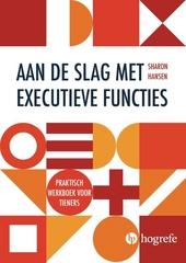 Aan de slag met executieve functies : praktisch werkboek voor tieners