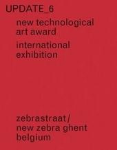 Update_6 : new technological art award : international exhibition