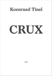 Crux / Koenraad Tinel. Tinel's metamorphoses / Stefan Hertmans