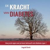 De kracht van diabetes : hoe je de regie over je leven behoudt met diabetes type 1