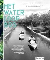 Het Waterloopbos : verhalen over het Waterloopkundig Laboratorium : hoe in de Noordoostpolder een buitengewoon natu...