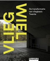 Vliegwiel : de transformatie van vliegbasis Twente