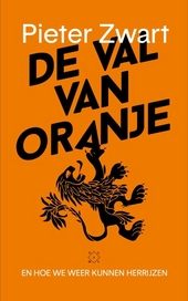 De val van Oranje : en hoe we weer kunnen herrijzen