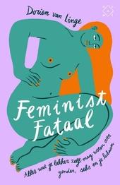 Feminist fataal : alles wat je lekker zelf mag weten over gender, seks en je lichaam