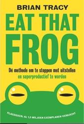 Eat that frog : dé methode om te stoppen met uitstellen en superproductief te worden