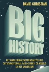 Big history : het waanzinnige wetenschappelijke ontstaansverhaal van de mens, de wereld en het universum