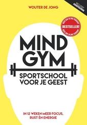 Mindgym : sportschool voor je geest : in 12 weken meer focus, rust én energie