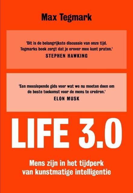 Life 3.0 : mens zijn in het tijdperk van kunstmatige intelligentie
