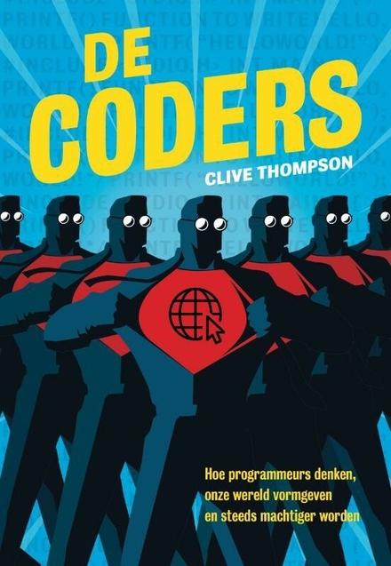 De coders : een kijkje in het hoofd van programmeurs - de machtigste beroepsgroep ter wereld