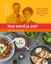 Hoe word je 100? : het kookboek : heerlijke en gemakkelijke recepten die je aantoonbaar veel gezonder maken en over...