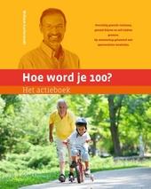 Hoe word je 100? : het actieboek : overtollig gewicht verliezen, gezond blijven en zelf ziekten genezen, op wetensc...