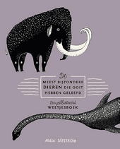 De meest bijzondere dieren die ooit hebben geleefd : een geïllustreerd weetjesboek