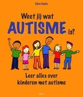 Weet jij wat autisme is? : leer alles over kinderen met autisme