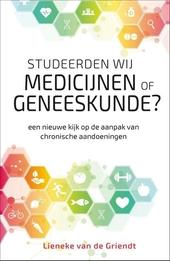 Studeerden wij medicijnen of geneeskunde? : een nieuwe kijk op de aanpak van chronische aandoeningen