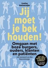 Jij moet je bek houden! : omgaan met boze burgers, ouders, klanten en patiënten