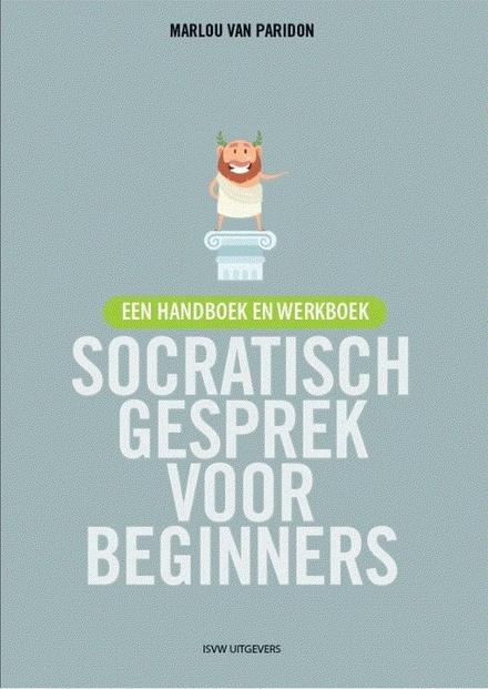 Socratisch gesprek voor beginners : een handboek en werkboek