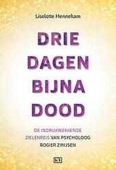 Drie dagen bijna dood : de indrukwekkende zielenreis van psycholoog Rogier Zwijsen