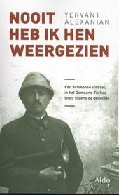 Nooit heb ik hen weergezien : een Armeense soldaat in het Osmaans-Turkse leger tijdens de genocide