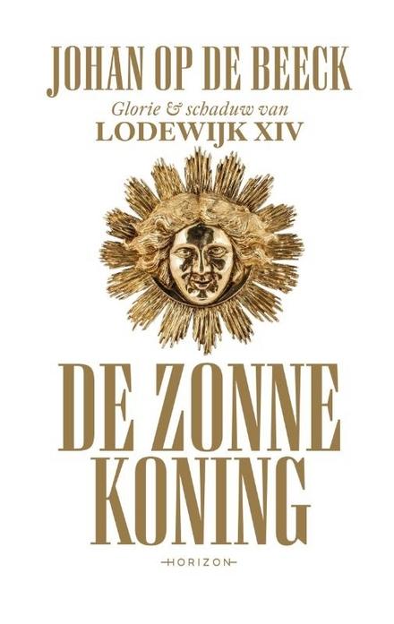 De zonnekoning : glorie & schaduw van Lodewijk XIV
