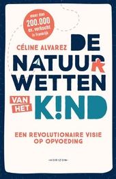 De natuurwetten van het kind : een revolutionaire visie op opvoeding