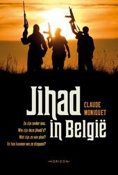Jihad in België : ze zijn onder ons, wie zijn deze jihadi's?, wat zijn ze van plan?, en hoe kunnen we ze stoppen?