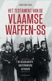 Het testament van de Vlaamse Waffen-SS : de allerlaatste Oostfronters getuigen