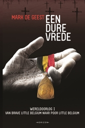 Een dure vrede : van Brave Little Belgium naar Poor Little Belgium