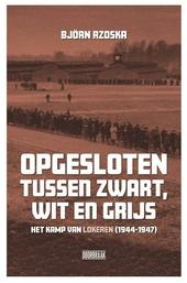 Opgesloten tussen zwart, wit en grijs : het kamp van Lokeren (1944-1947)