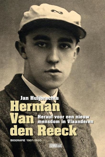 Herman Van den Reeck : heraut van een nieuw mensdom in Vlaanderen : biografie van een Sturm & Drang-generatie