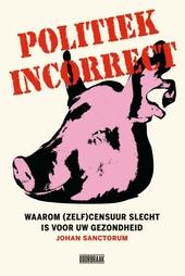 Politiek incorrect : waarom (zelf)censuur slecht is voor uw gezondheid