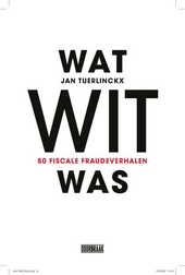 Wat wit was : 50 fiscale fraudeverhalen