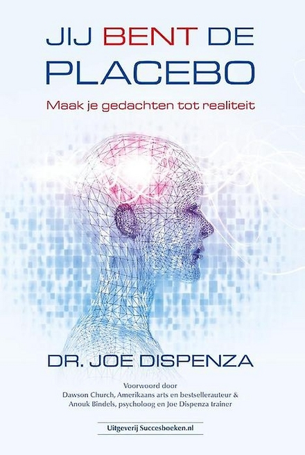 Jij bent de placebo : maak je gedachten tot realiteit / Dr. Joe Dispenza - De kracht van placebo om jezelf te genezen   ... ook al heeft je omgeving je laten verstaan dat je ermee zal moeten leren leven.
