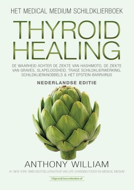Thyroid healing : de waarheid achter de ziekte van Hashimoto, de ziekte van Graves, slapeloosheid, trage schildklie...