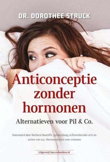 Anticonceptie zonder hormonen : alternatieven voor Pil & Co.