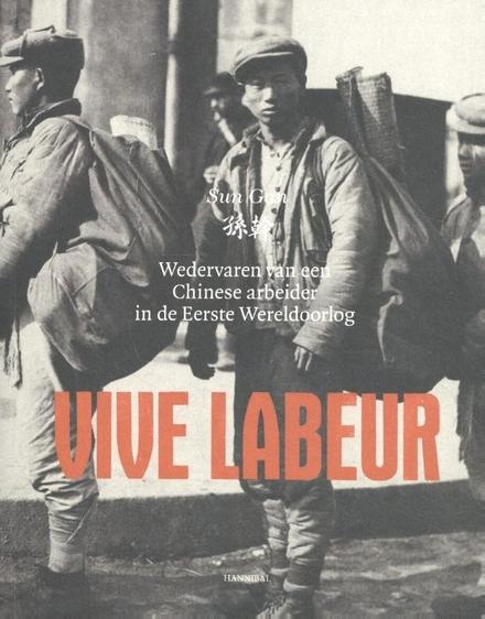 Vive labeur : wedervaren van een Chinese arbeider in de Eerste Wereldoorlog