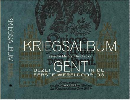 Kriegsalbum : bezet Gent in de Eerste Wereldoorlog door een Duitse lens