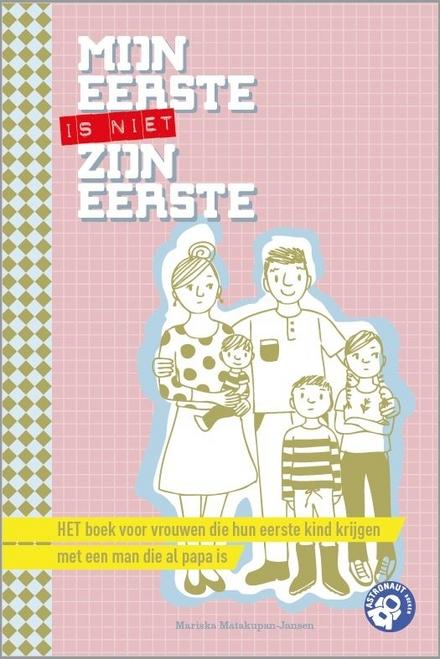 Mijn eerste is niet zijn eerste : het boek voor vrouwen die hun eerste kind krijgen met een man die al papa is