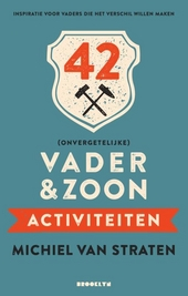 42 (onvergetelijke) vader & zoon activiteiten : inspiratie voor vaders die het verschil willen maken