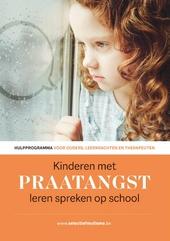 Kinderen met praatangst leren spreken op school : hulpprogramma voor ouders, leerkrachten en therapeuten