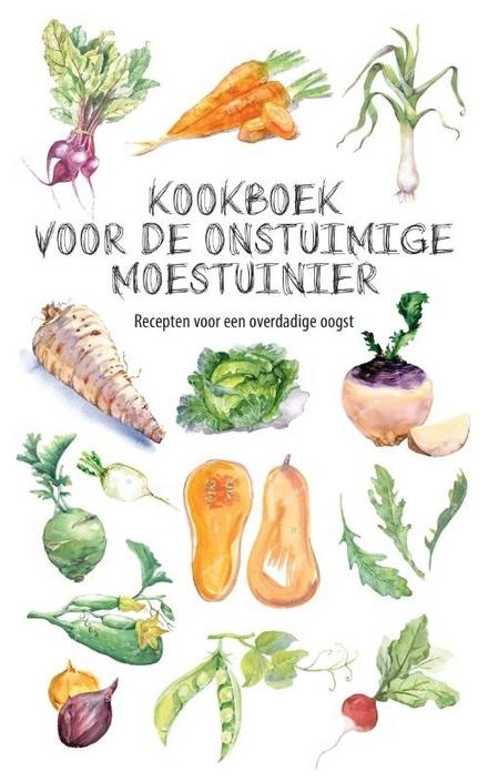 Kookboek voor de onstuimige moestuinier : recepten voor een overdadige oogst