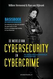 De wereld van cybersecurity en cybercrime : hoe cybercrime-aanvallen onze samenleving en economie bedreigen