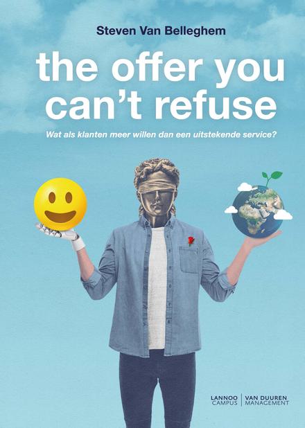 The offer you can't refuse : wat als klanten meer willen dan een uitstekende service?